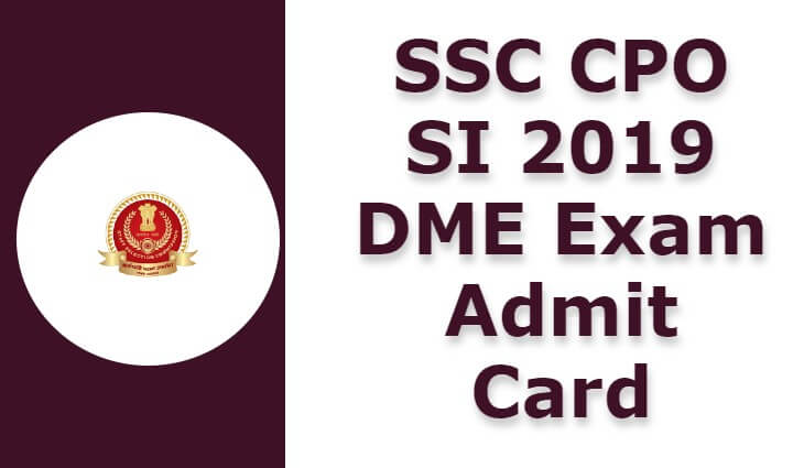 SSC CPO SI 2019 DME Exam Admit Card
